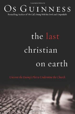 The Last Christian on Earth: Uncover the Enemys Plot to Undermine the Church