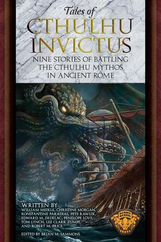 Tales of Cthulhu Invictus: Nine Stories of Battling the Cthulhu Mythos in Ancient Rome