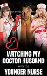 Watching My Doctor Husband with the Younger Nurse: (Cuckquean Erotica, Medical Exam, FFM, BBW) (Watching My Doctor Husband with Younger Women Book 2)