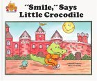 "Smile,"" Says Little Crocodile. A Book About Health Care."