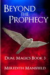 Beyond the Prophecy (Dual Magics #3)