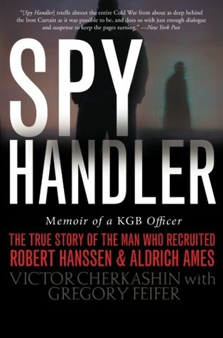 Spy Handler: Memoir of a KGB Officer: The True Story of the Man Who Recruited Robert Hanssen and Aldrich Ames