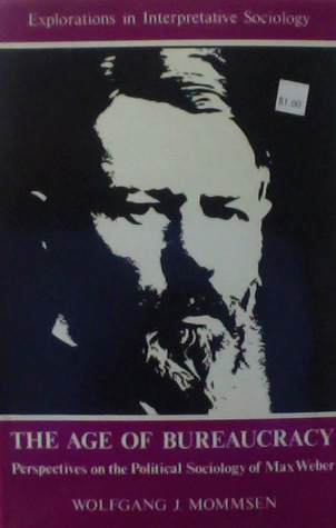 The Age of Bureaucracy: Perspectives on the Political Sociology of Max Weber