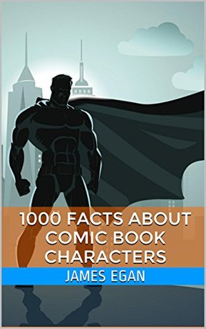 1000 Facts about Comic Book Characters (The Book of Comic Book Characters)