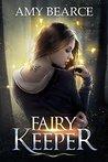 Fairy Keeper by Amy Bearce