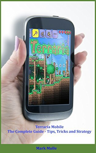 TERRARIA MOBILE: The Complete Guide - Tips, Tricks and Strategy (The Unofficial Game Guide)
