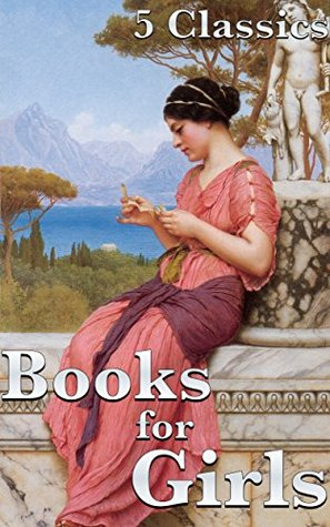 Books for Girls: 5 Classic Novels