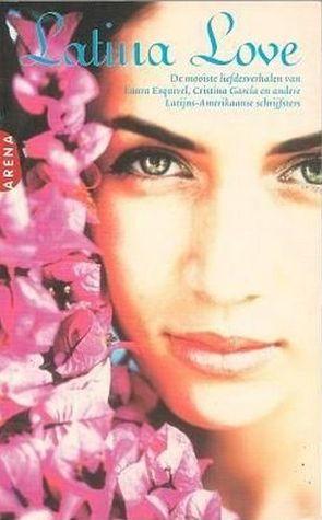 Latina love : de mooiste liefdesverhalen van Laura Esquivel, Cristina García en andere Latijns-Amerikaanse schrijfsters