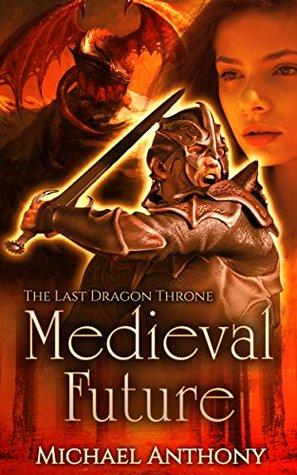 Medieval Future: The Last Dragon Throne: An Epic Fantasy Adventure