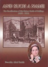 And Such a Name: The Recollections of Mrs Robert Smith of Goldings 1839 - 1913