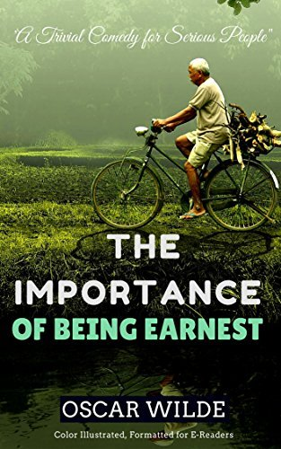 The Importance of Being Earnest: Color Illustrated, Formatted for E-Readers