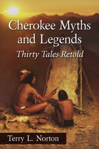 Cherokee Myths and Legends Cherokee Myths and Legends: Thirty Tales Retold Thirty Tales Retold