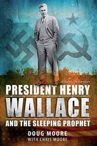 President Henry Wallace : And the Sleeping Prophet