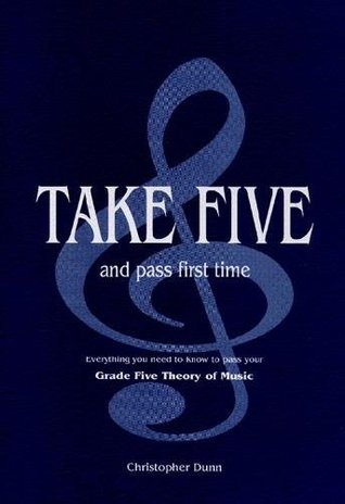 Take Five and Pass First Time: The Essential Independent Manual for Students Preparing for the Grade Five Theory of Music Examination of the Associated Board of the Royal Schools of Music