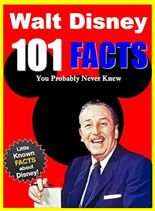 101 Facts Walt Disney 101 Facts About Walt Disney You Probably