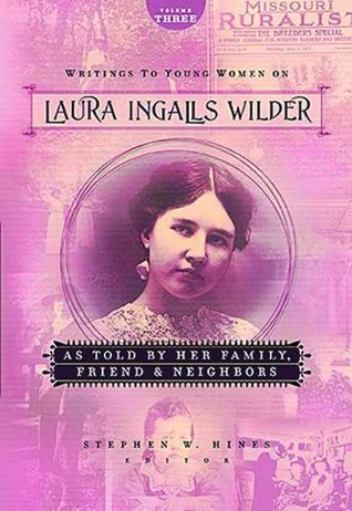 Writings to Young Women on Laura Ingalls Wilder: As Told By Her Family, Friends, and Neighbors (Writings to Young Women on Laura Ingalls Wilder #3)
