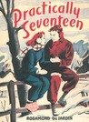 Practically Seventeen (Tobey Heydon, #1)