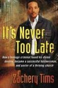 It's Never Too Late: How a teenage criminal found his divine destiny and became a successful millionaire and pastor of a thriving church