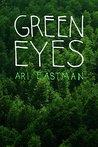 Green Eyes by Ari Eastman