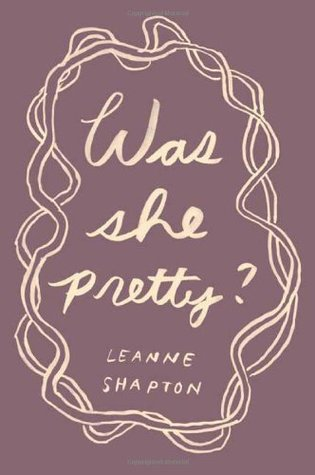 Was She Pretty? by Leanne Shapton