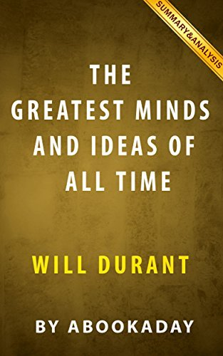 The Greatest Minds and Ideas of All Time by Will Durant | Summary & Analysis: The Greatest Minds and Ideas of All Time