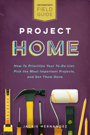 Project Home: How to Prioritize Your To-Do List, Pick the Most Important Projects, and Get Them Done
