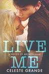 Live Me (Pieces of Broken Book 1)