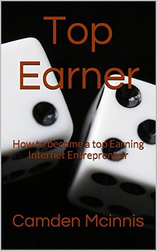 Top Earner: How To Become A Top Earning Internet Entrepreneur