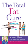The Total Fat Cure by Laurens Maas, B.Sc.Ost, DI....