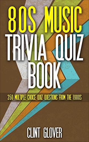 80s Music Trivia Quiz Book: 350 Multiple Choice Quiz Questions from the 1980s (Music Trivia Quiz Book - 1980s Music Trivia)
