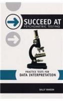 Succeed at Psychometric Testing: Practice Tests For Data Interpretation