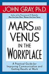 Mars and Venus in the Workplace: A Practical Guide for Improving Communication and Getting Results at Work