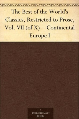 The Best of the World's Classics, Restricted to Prose, Vol. VII (of X)-Continental Europe I