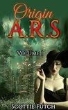 Origin A.R.S: Volume 1 (Origin ARS, #1)