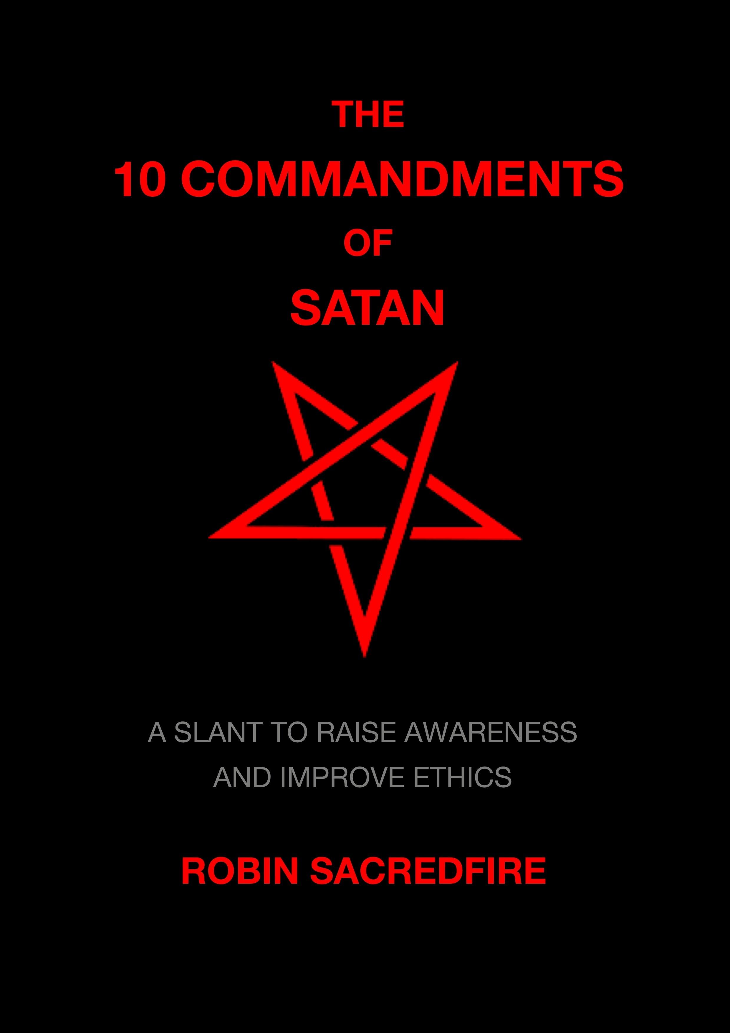 The 10 Commandments of Satan: A Slant to Raise Awareness and Improve Ethics