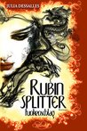 Rubinsplitter by Julia Dessalles