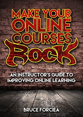 Make Your Online Courses Rock!: An Instructor's Guide to Improving Online Learning