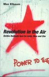 Revolution in the Air: Sixties Radicals Turn to Lenin, Mao and Che