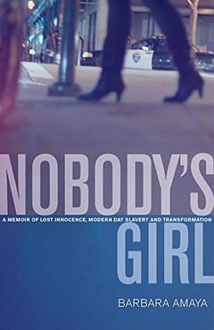 Nobody's Girl: A Memoir of Lost Innocence, Modern Day Slavery & Transformation