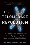 The Telomerase Revolution by Michael Fossel