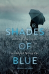 Shades of Blue: Writers on Depression, Suicide, and Feeling Blue