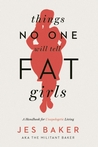 Things No One Will Tell Fat Girls by Jes Baker