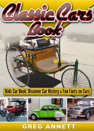 Classic Cars Book! Discover Car History & Fun Facts On First Cars In This Automotive Childrens Book (Car Books For Kids 1)