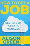 How to Get a Job by Alison  Green