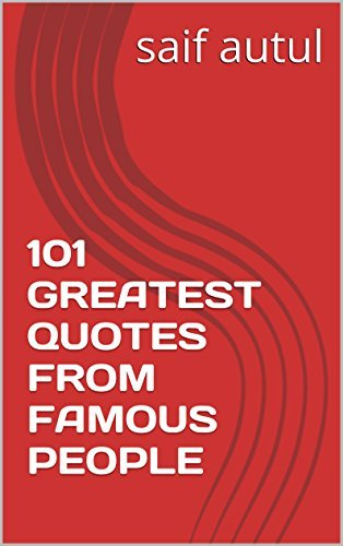 101 GREATEST QUOTES FROM FAMOUS PEOPLE