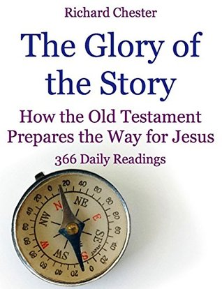 The Glory of the Story: How the Old Testament Prepares the Way for Jesus: 366 Daily Readings
