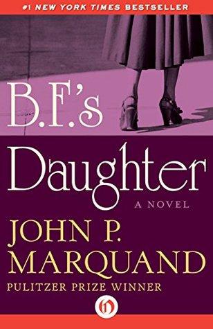 B.F.s Daughter - John P. Marquand