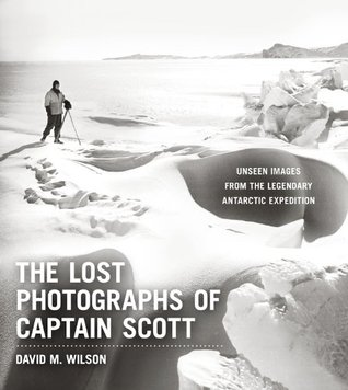 Ebook The Lost Photographs of Captain Scott: Unseen Images from the Legendary Antarctic Expedition by David M. Wilson PDF!