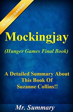 Mockingjay: Hunger Games Final Book--- A Detailed Summary About This Book Of Suzanne Collins!! (Bonus: Fun Quizzes To Help You Understand The Book) (Mockingjay: ... Audiobook, Movie, Paperback,Dvd, Part 1 2)