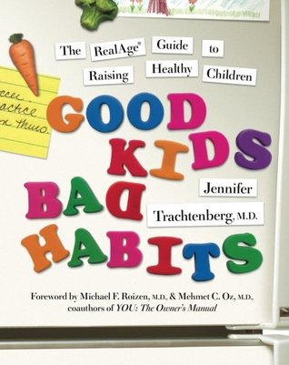 Good Kids, Bad Habits: The RealAge ® Guide to Raising Healthy Children